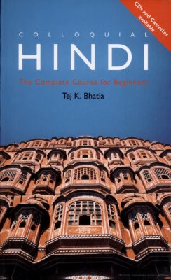 Tej K. Bhatia. Colloquial Hindi: The Complete Course for Beginners (Book + 2CDs)